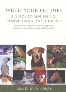 Healing Light Online Psychic Readings and Merchandise When Your Pet Dies : A Guide to Mourning, Remembering and Healing byAlan D. Ph.D. CT Wolfelt
